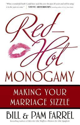 Red-Hot Monogamy: Making Your Marriage Sizzle  by  Bill Farrel