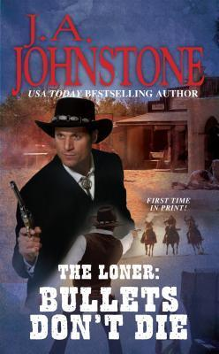 Bullets Dont Die (The Loner, #15)  by  J.A. Johnstone