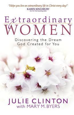 Extraordinary Women: Discovering the Dream God Created for You  by  Julie Clinton