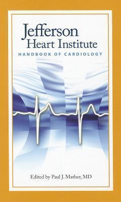 Jefferson Heart Institute Handbook of Cardiology  by  Paul J. Mather