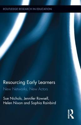 Resourcing Early Learners: New Networks, New Actors  by  Sue Nichols