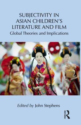 Subjectivity in Asian Children S Literature and Film: Global Theories and Implications John J. Stephens