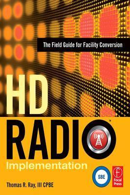 HD Radio Implementation: The Field Guide for Facility Conversion Thomas R. Ray