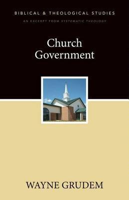 Church Government: A Zondervan Digital Short  by  Wayne A. Grudem