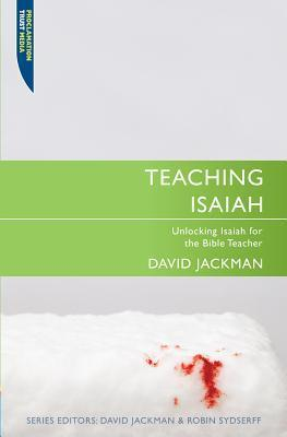 Teaching Isaiah: Unlocking Isaiah for the Bible Teacher David Jackman