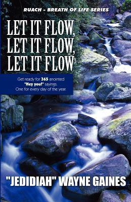 Let It Flow, Let It Flow, Let It Flow: Get Ready for 365 Anointed Hey You! Sayings. One for Every Day of the Year.: Ruach - Breath of Life Series  by  Wayne Gaines