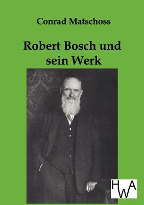 Robert Bosch Und Sein Werk Conrad Matschoss