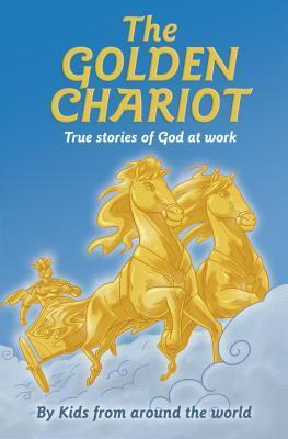 The Golden Chariot: True Stories of God at Work  by  Jenn Kallmier