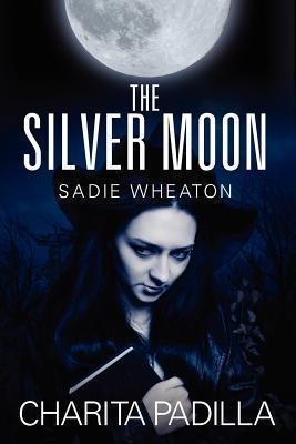 The Silver Moon: Sadie Wheaton Charita Padilla