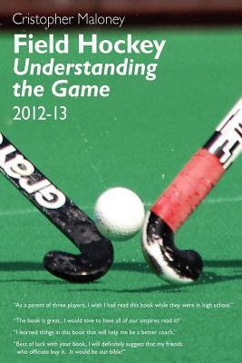 Field Hockey: Understanding the Game 2012-13  by  MR Cristopher J Maloney