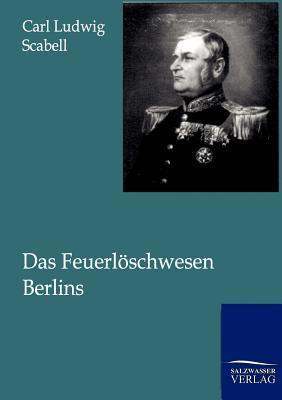 Das Feuerl Schwesen Berlins  by  Carl Ludwig Scabell