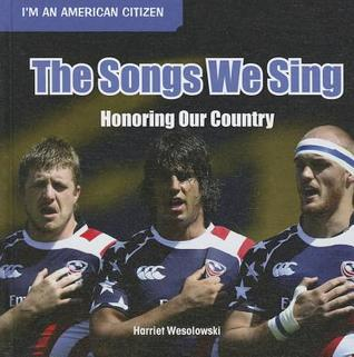 The Songs We Sing: Honoring Our Country  by  Harriet Wesolowski