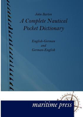 A Complete Nautical Pocket Dictionary  by  John Barten