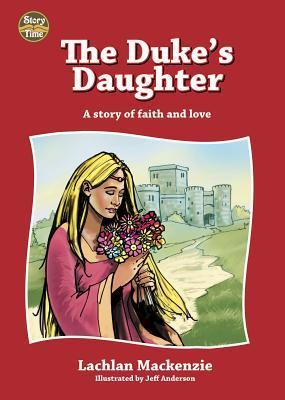 The Dukes Daughter: A Story of Faith and Love  by  Lachlan Mackenzie