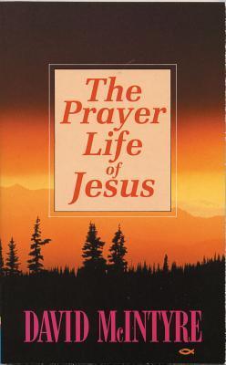 Prayer Life of Jesus  by  D. M. McIntyre