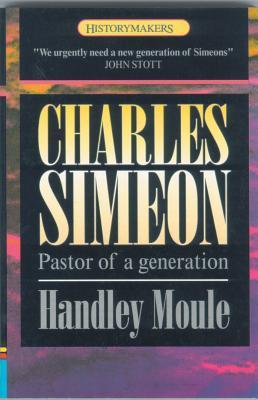 Charles Simeon: Pastor of a Generation Handley Moule