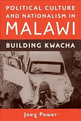 Political Culture Nationalism Malawi: Building Kwacha Joey Power