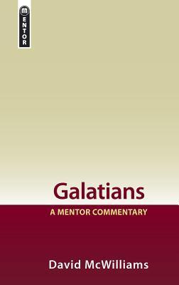 Galatians: A Mentor Commentary  by  David McWilliams