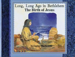 Long Long Ago in Bethlehem: The Birth of Jesus  by  Carine Mackenzie