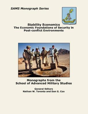 Stability Economics: The Economic Foundations of Security in Post-Conflict Environments (Sams Monograph Series) Nathan W. Toronto