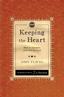 Keeping the Heart: How to Maintain Your Love for God John Flavel