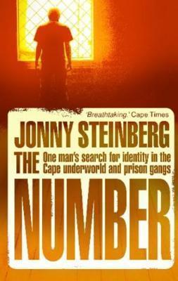 The Number: One Mans Search for Identity in the Cape Underworld and Prison Gangs  by  Jonny Steinberg