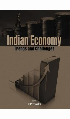 Indian Economy: Trends and Challenges  by  D.P. Tripathi
