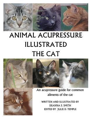 Animal Acupressure Illustrated the Cat  by  Deanna S. Smith