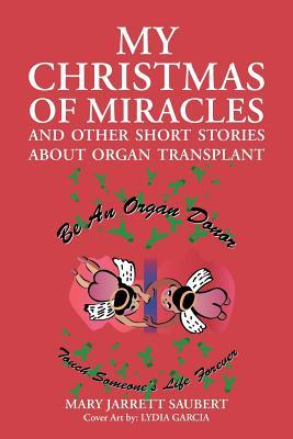 My Christmas of Miracles and Other Short Stories about Organ Transplant  by  Mary Jarrett Saubert