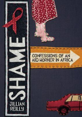 Shame - Confessions of an Aid Worker in Africa Jillian Reilly