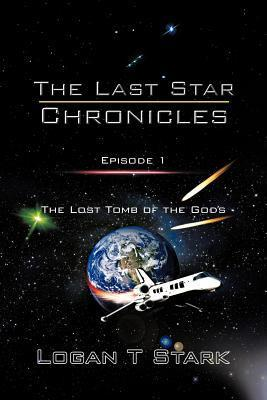 The Lost Tomb of the Gods (The Last Star Chronicles, #1)  by  Logan T. Stark