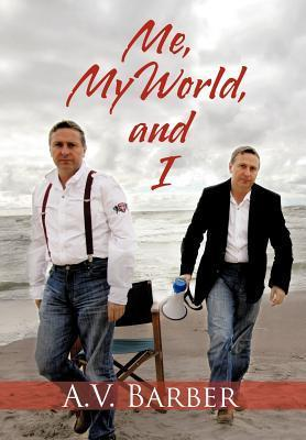 Me, My World, and I A.V. Barber