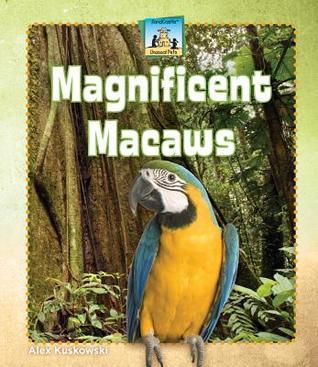Magnificent Macaws  by  Alex Kuskowski