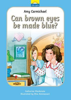 Amy Carmichael: Can Brown Eyes Be Made Blue?  by  Catherine MacKenzie