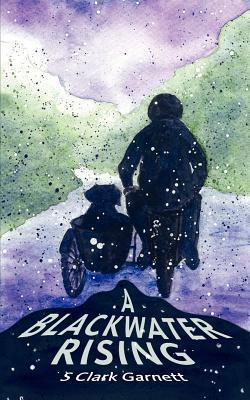 A Blackwater Rising S Clark Garnett