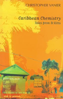 Caribbean Chemistry: Tales from St Kitts Christopher Vanier