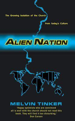 Alien Nation: The Growing Isolation of the Church from Todays Culture Melvin Tinker