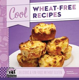 Cool Wheat-Free Recipes: Delicious & Fun Foods Without Gluten  by  Nancy Tuminelly