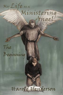 My Life as a Ministering Angel: The Beginning  by  Harold Henderson