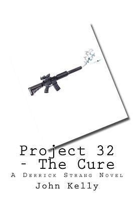 Project 32 - The Cure: A Derrick Strang Novel  by  John   Kelly