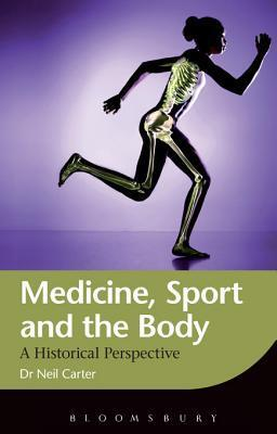 Medicine, Sport and the Body: A Historical Perspective Neil Carter