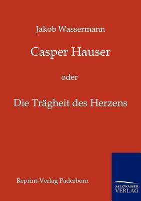 Casper Hauser  by  Jakob Wassermann