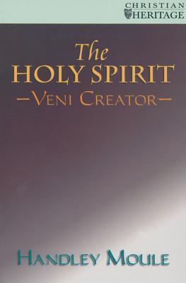 The Holy Spirit: Veni Creator Handley Moule