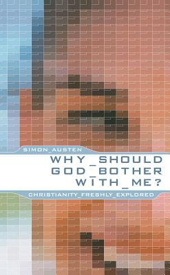 Why Should God Bother with Me?: Christianity Freshly Explored  by  S. Austen