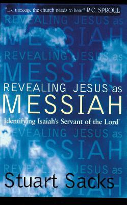 Revealing Jesus as Messiah: A Portrait of the Messiah and His People Stuart Sacks