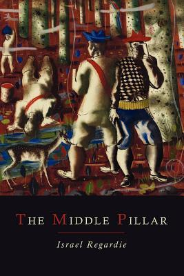 The Middle Pillar: A Co-Relation of the Principles of Analytical Psychology and the Elementary Techniques of Magic  by  Israel Regardie
