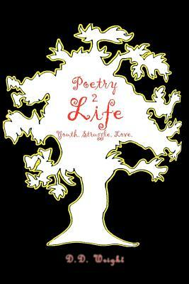 Poetry 2Life: Youth. Struggle. Love.  by  D.D. Wright