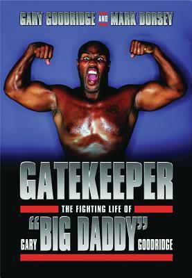 Gatekeeper: The Fighting Life of Gary Big Daddy Goodridge  by  Gary Goodridge