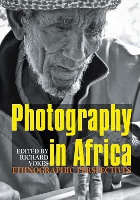 Photography in Africa: Ethnographic Perspectives  by  Richard Vokes