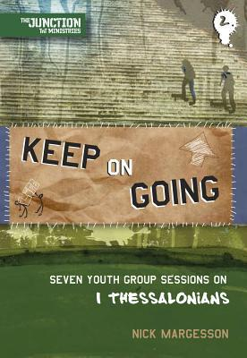 Keep on Going: Seven Youth Group Sessions on 1 Thessalonians  by  Nick Margesson